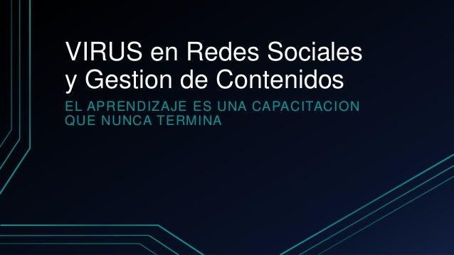 VIRUS en Redes Socialesy Gestion de ContenidosEL APRENDIZAJE ES UNA CAPACITACIONQUE NUNCA TERMINA