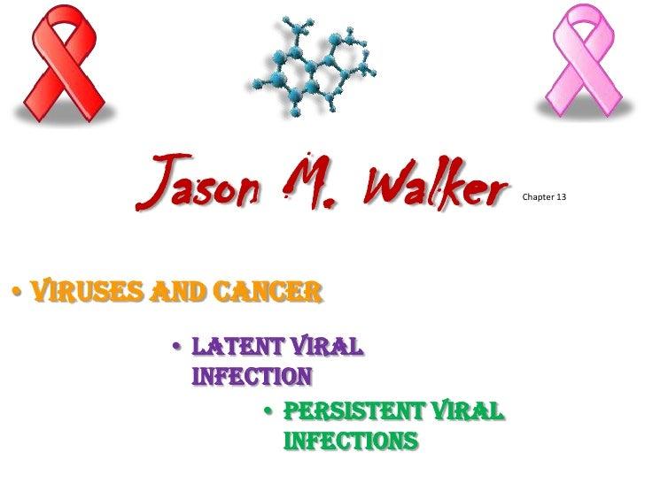 Jason M. Walker<br />Chapter 13<br /><ul><li>Viruses and Cancer