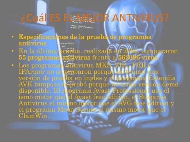 ¿Cuál ES EL MEJOR ANTIVIRUS? • Especificaciones de la prueba de programas antivirus • En la última prueba, realizada en 20...