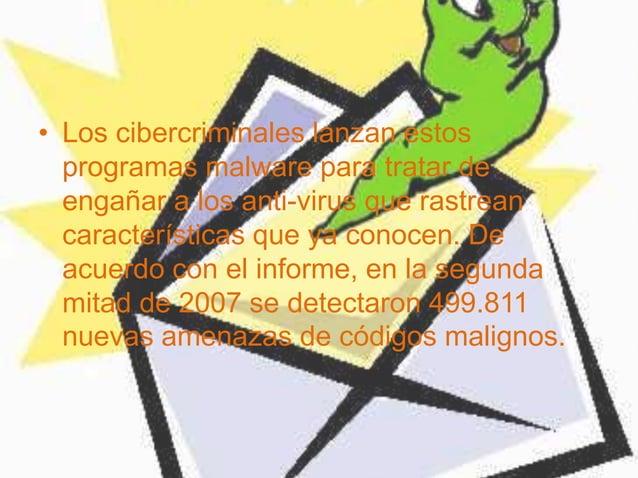 • Los cibercriminales lanzan estos programas malware para tratar de engañar a los anti-virus que rastrean características ...