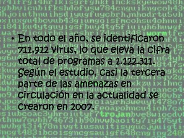 • En todo el año, se identificaron 711.912 virus, lo que eleva la cifra total de programas a 1.122.311. Según el estudio, ...