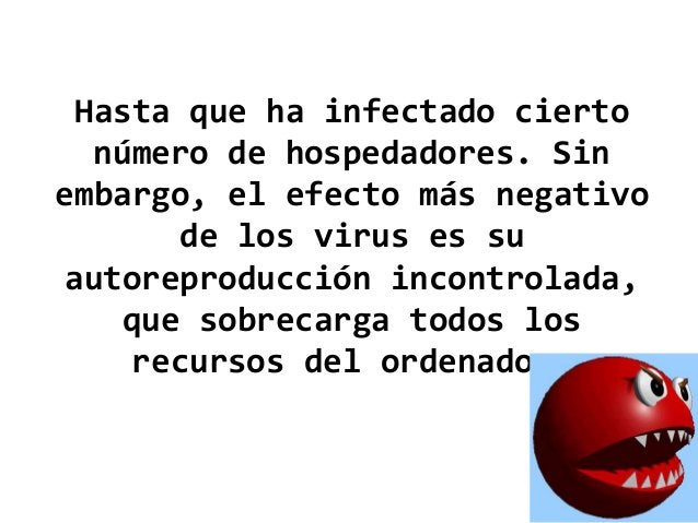Hasta que ha infectado cierto número de hospedadores. Sin embargo, el efecto más negativo de los virus es su autoreproducc...