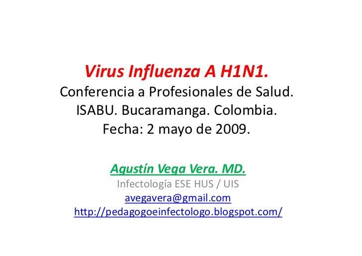 Virus Influenza A H1N1. Conferencia a Profesionales de Salud.   ISABU. Bucaramanga. Colombia.       Fecha: 2 mayo de 2009....