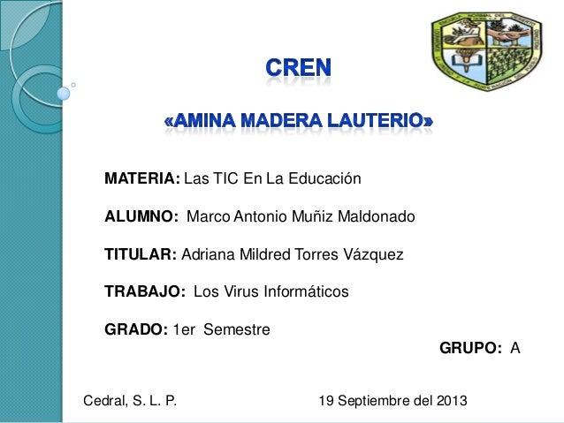 MATERIA: Las TIC En La Educación ALUMNO: Marco Antonio Muñiz Maldonado TITULAR: Adriana Mildred Torres Vázquez TRABAJO: Lo...
