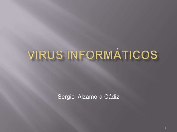 VIRUS INFORMÁTICOS<br />1<br />Sergio  Alzamora Cádiz<br />