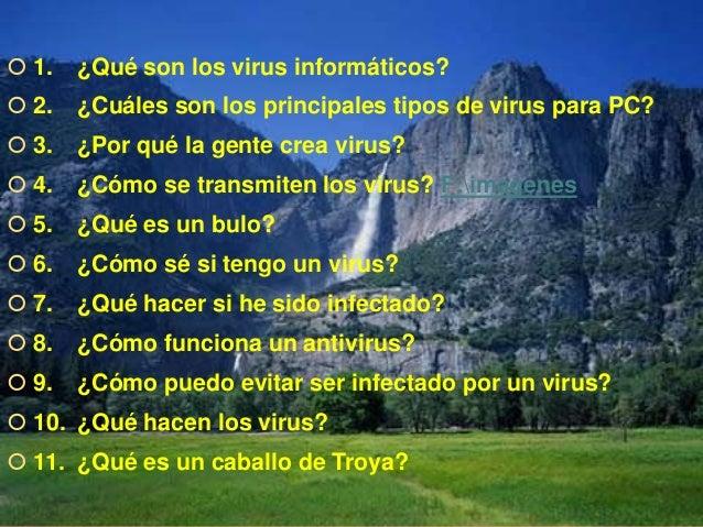 ¿Qué son los virus informáticos? Un virus informático es un programa que puede infectar a otros programas, modificándolos...