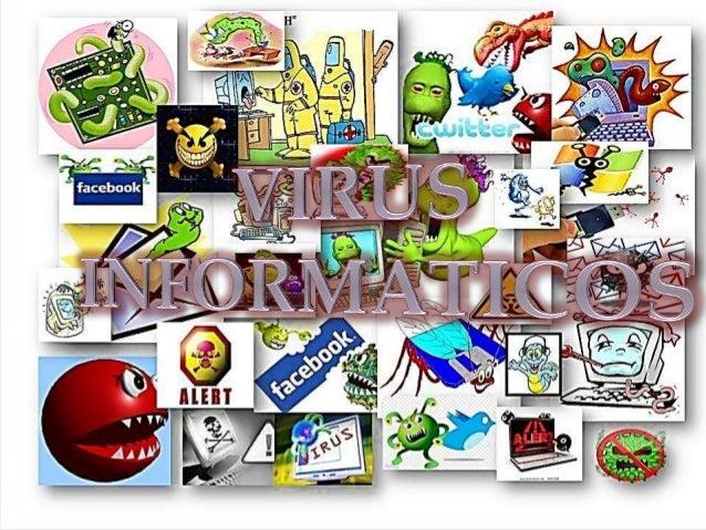   Los virus son programas informáticos que tienen como objetivo alterar el funcionamiento del computador, sin que el usu...