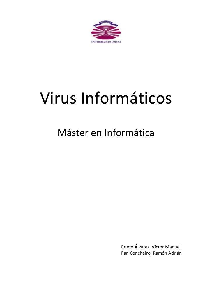 Virus Informáticos  Máster en Informática               Prieto Álvarez, Víctor Manuel               Pan Concheiro, Ramón A...