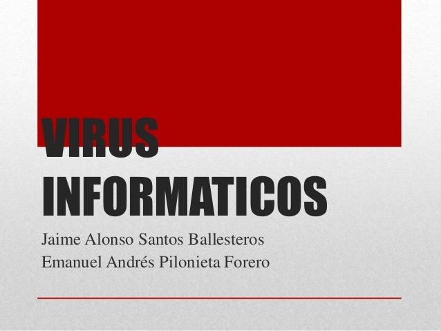 VIRUS  INFORMATICOS  Jaime Alonso Santos Ballesteros  Emanuel Andrés Pilonieta Forero