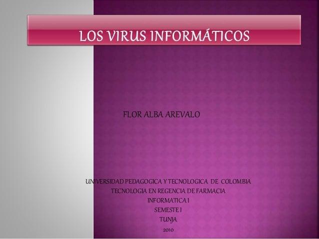 FLOR ALBA AREVALO UNIVERSIDAD PEDAGOGICA Y TECNOLOGICA DE COLOMBIA TECNOLOGIA EN REGENCIA DE FARMACIA INFORMATICA I SEMEST...