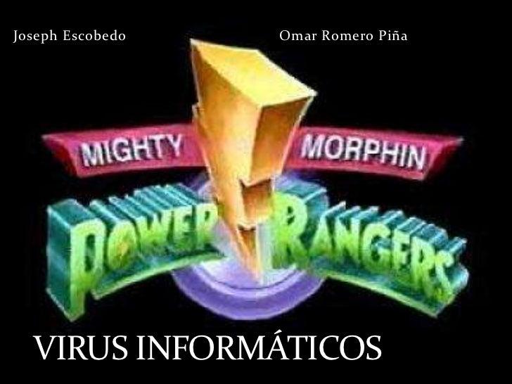 Joseph Escobedo   Omar Romero Piña  VIRUS INFORMÁTICOS