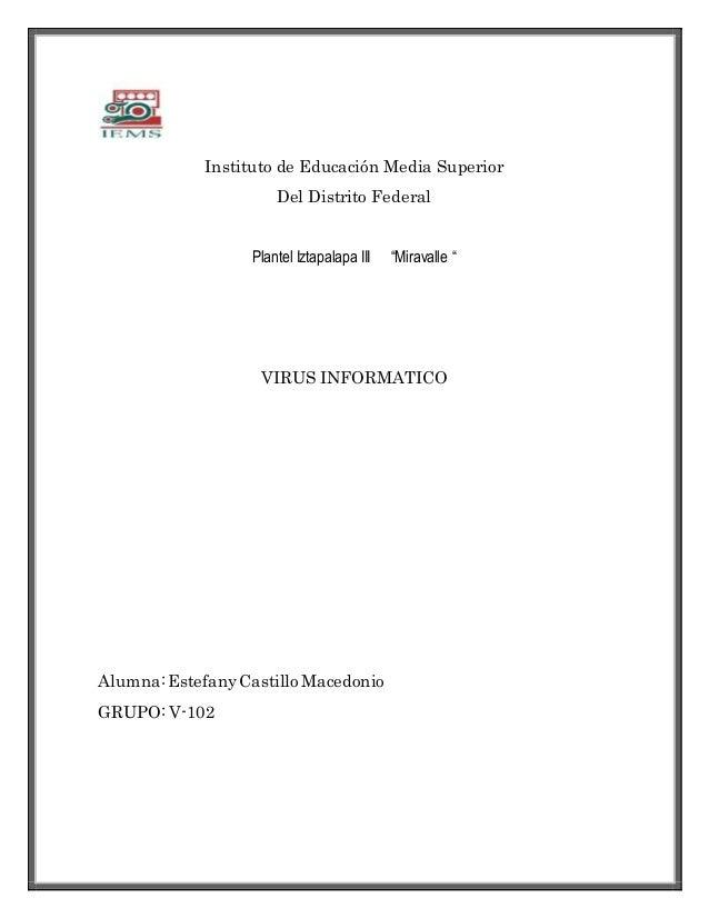 """Instituto de Educación Media Superior Del Distrito Federal Plantel Iztapalapa III """"Miravalle """" VIRUS INFORMATICO Alumna:Es..."""