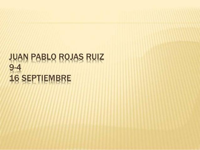 JUAN PABLO ROJAS RUIZ  9-4  16 SEPTIEMBRE