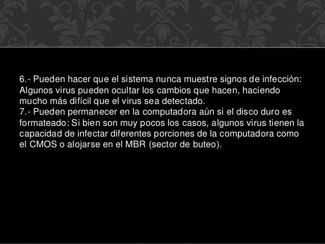 6.- Pueden hacer que el sistema nunca muestre signos de infección: Algunos virus pueden ocultar los cambios que hacen, hac...