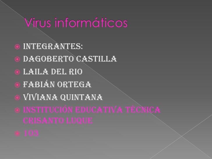 Virus informáticos<br />Integrantes:<br />Dagoberto castilla<br />Laila del rio<br />Fabián ortega<br />Viviana quintana<b...