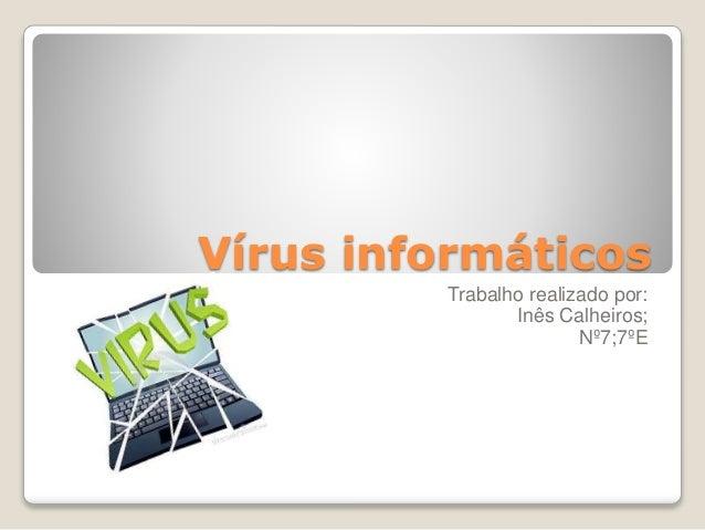 Vírus informáticos Trabalho realizado por: Inês Calheiros; Nº7;7ºE