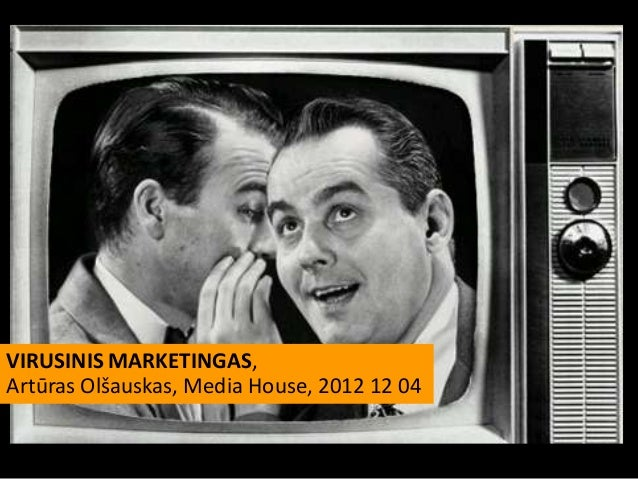 VIRUSINIS MARKETINGAS,Artūras Olšauskas, Media House, 2012 12 04