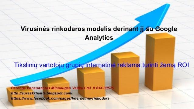 Virusinės rinkodaros modelis derinant jį su Google  Analytics  Tikslinių vartotojų grupių internetinė reklama turinti žemą...