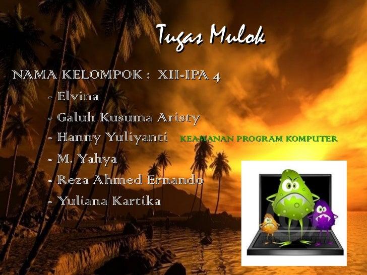 Tugas Mulok NAMA KELOMPOK : XII-IPA 4 - Elvina - Galuh Kusuma Aristy - Hanny Yuliyanti  KEAMANAN PROGRAM KOMPUTER - M. Yah...