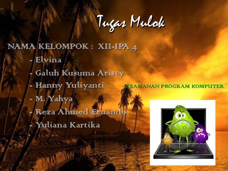 Tugas Mulok NAMA KELOMPOK : XII-IPA 4 - Elvina - Galuh Kusuma Aristy - Hanny Yuliyanti    KEAMANAN PROGRAM KOMPUTER - M. Y...