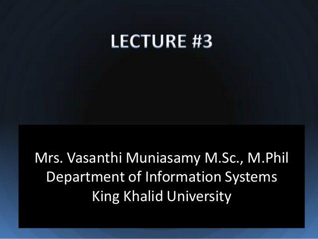 Mrs. Vasanthi Muniasamy M.Sc., M.Phil Department of Information Systems        King Khalid University