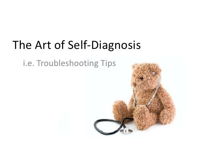 The Art of Self-Diagnosis<br />i.e. Troubleshooting Tips<br />