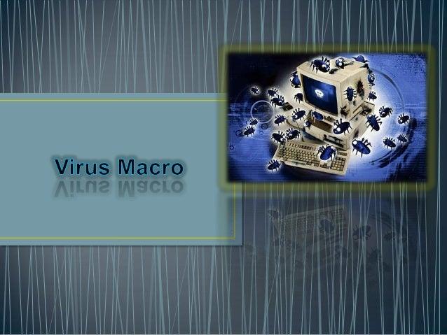 Un Macro Virus es un tipo de virus que esta escrito en un lenguaje macro, esto es, un lenguaje construido sobre una aplica...