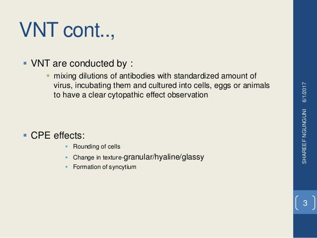 VNT cont..,  VNT are conducted by :  mixing dilutions of antibodies with standardized amount of virus, incubating them a...