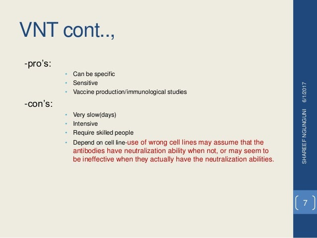 VNT cont.., -pro's: • Can be specific • Sensitive • Vaccine production/immunological studies -con's: • Very slow(days) • I...