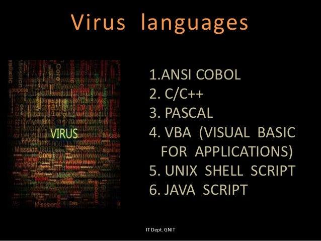 Virus languages 1.ANSI COBOL 2. C/C++ 3. PASCAL 4. VBA (VISUAL BASIC FOR APPLICATIONS) 5. UNIX SHELL SCRIPT 6. JAVA SCRIPT...