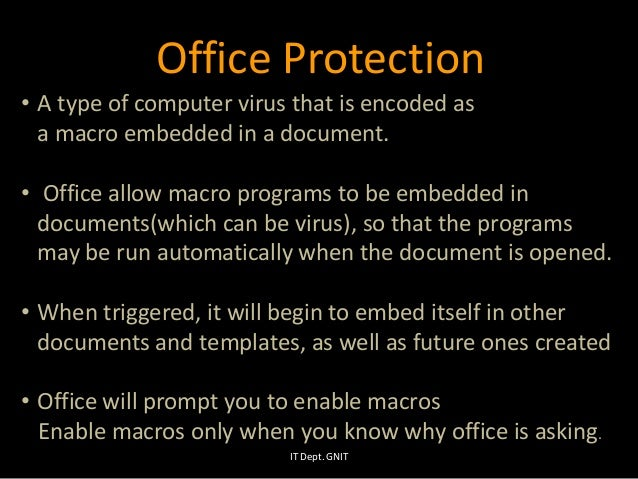 • A type of computer virus that is encoded as a macro embedded in a document. • Office allow macro programs to be embedded...