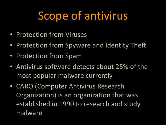 Scope of antivirus • Protection from Viruses • Protection from Spyware and Identity Theft • Protection from Spam • Antivir...