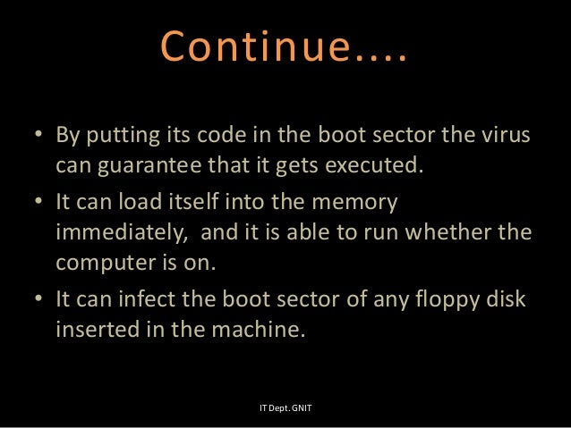 • By putting its code in the boot sector the virus can guarantee that it gets executed. • It can load itself into the memo...