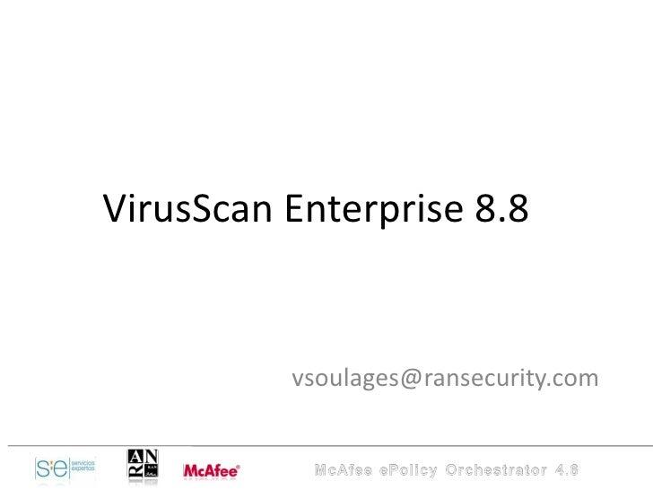 VirusScan Enterprise 8.8 [email_address]