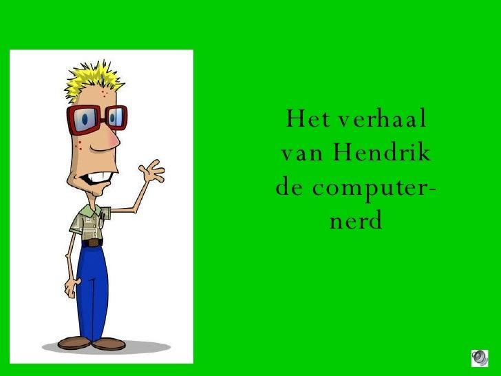 Het verhaal van Hendrik de computer-nerd