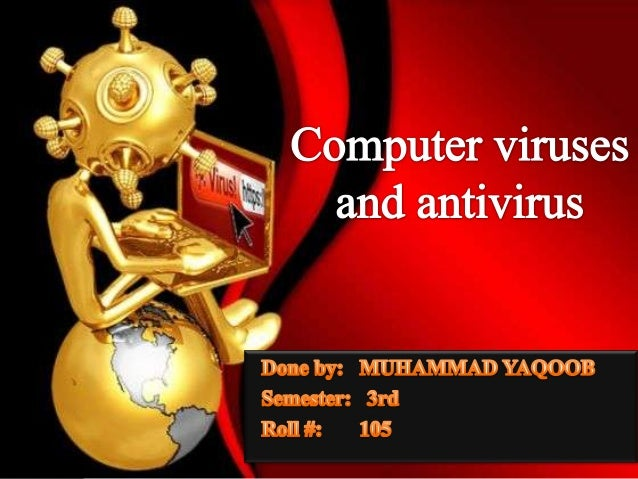 Computer Virus  Computer virus is a software program written with malicious intentions.  Computer virus is a harmful sof...