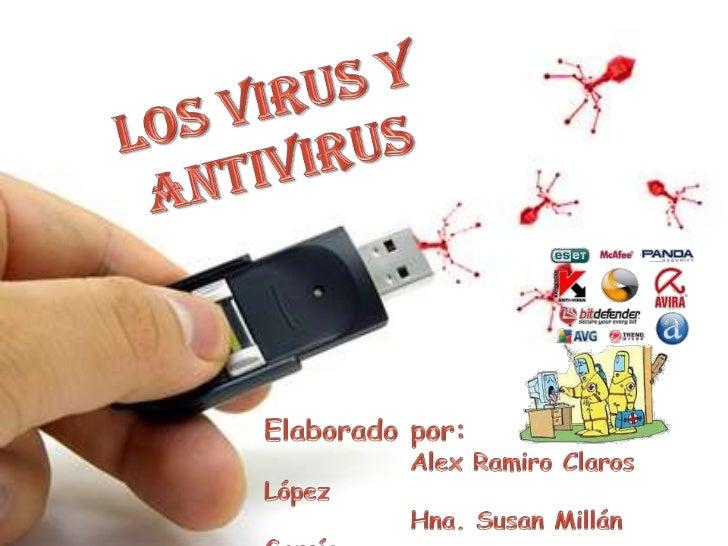 Los Virus y Antivirus<br />Elaborado por: <br />Alex Ramiro Claros López<br />Hna. Susan Millán García<br />