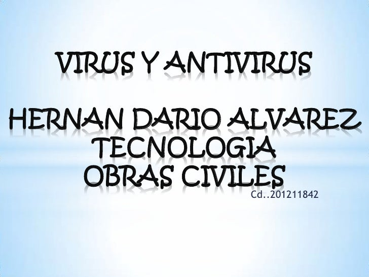 VIRUS Y ANTIVIRUSHERNAN DARIO ALVAREZ    TECNOLOGIA    OBRAS CIVILES              Cd..201211842