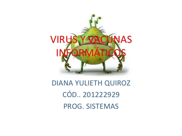 VIRUS Y VACUNAS INFORMÁTICOSDIANA YULIETH QUIROZ   CÓD.. 201222929   PROG. SISTEMAS