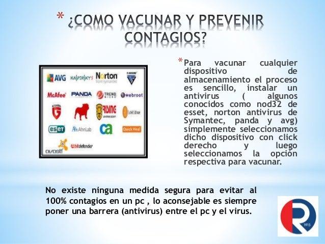 * *Para vacunar cualquier dispositivo de almacenamiento el proceso es sencillo, instalar un antivirus ( algunos conocidos ...