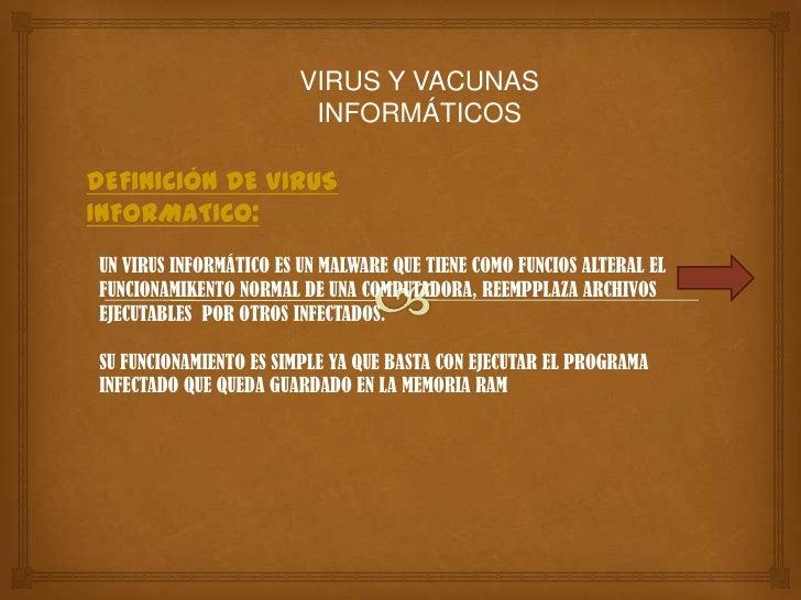 VIRUS Y VACUNAS                         INFORMÁTICOSDEFINICIÓN DE VIRUSINFORMATICO:UN VIRUS INFORMÁTICO ES UN MALWARE QUE ...