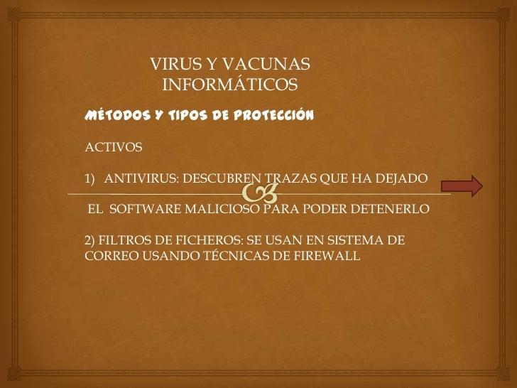 VIRUS Y VACUNAS           INFORMÁTICOSMÉTODOS Y TIPOS DE PROTECCIÓNACTIVOS1) ANTIVIRUS: DESCUBREN TRAZAS QUE HA DEJADOEL S...