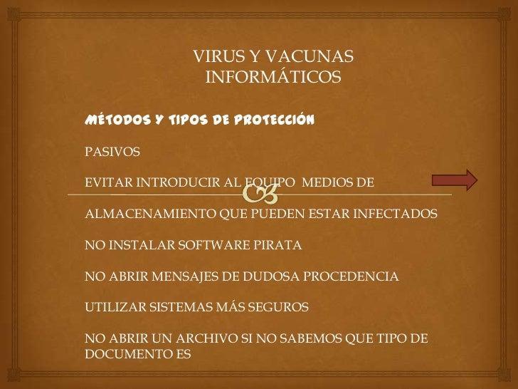 VIRUS Y VACUNAS               INFORMÁTICOSMÉTODOS Y TIPOS DE PROTECCIÓNPASIVOSEVITAR INTRODUCIR AL EQUIPO MEDIOS DEALMACEN...