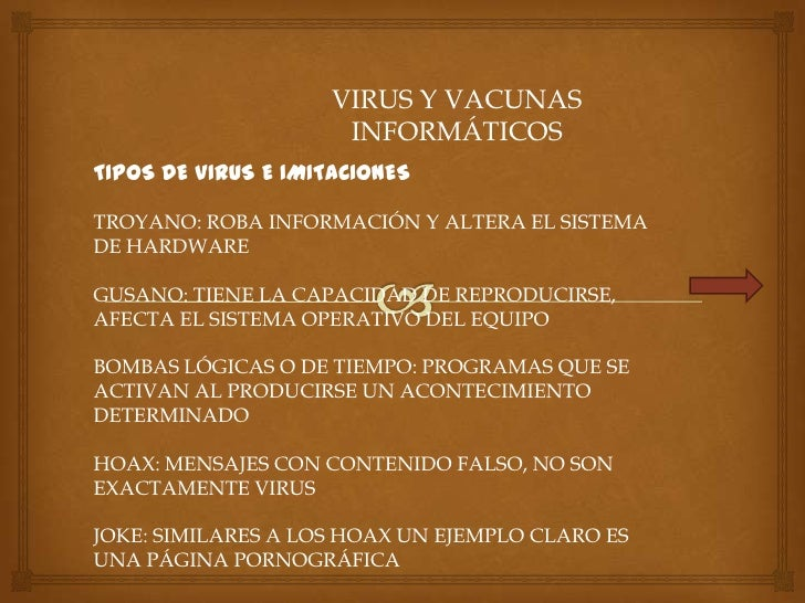 VIRUS Y VACUNAS                      INFORMÁTICOSTIPOS DE VIRUS E IMITACIONESTROYANO: ROBA INFORMACIÓN Y ALTERA EL SISTEMA...