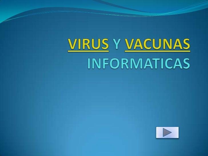 INTRODUCCION Es necesario conocer y estar informados sobre la temática de los virus y vacunas informáticas, con el fin de...