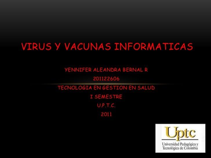 VIRUS Y VACUNAS INFORMATICAS       YENNIFER ALEANDRA BERNAL R               201122606     TECNOLOGIA EN GESTION EN SALUD  ...