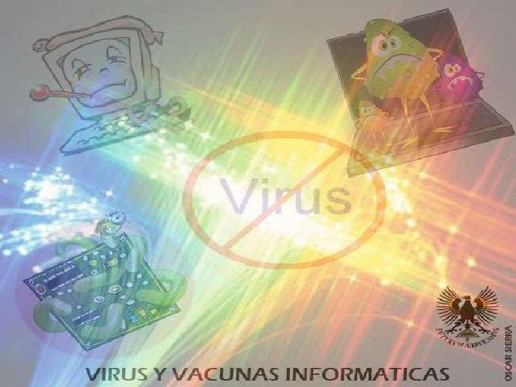 Virus InformáticosQue son virus informáticos: sonprogramas      maliciosos      queinfectan a otros archivos con laintenci...