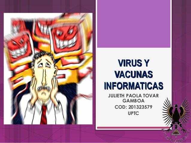 VIRUS Y VACUNAS INFORMATICAS JULIETH PAOLA TOVAR GAMBOA COD: 201323579 UPTC