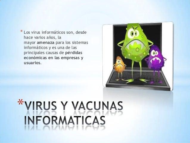 * Los virus informáticos son, desde  hace varios años, la mayor amenaza para los sistemas informáticos y es una de las pri...