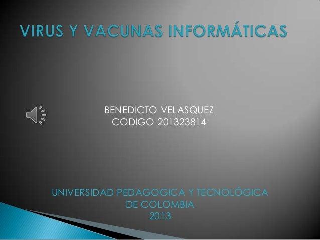 BENEDICTO VELASQUEZ CODIGO 201323814  UNIVERSIDAD PEDAGOGICA Y TECNOLÓGICA DE COLOMBIA 2013